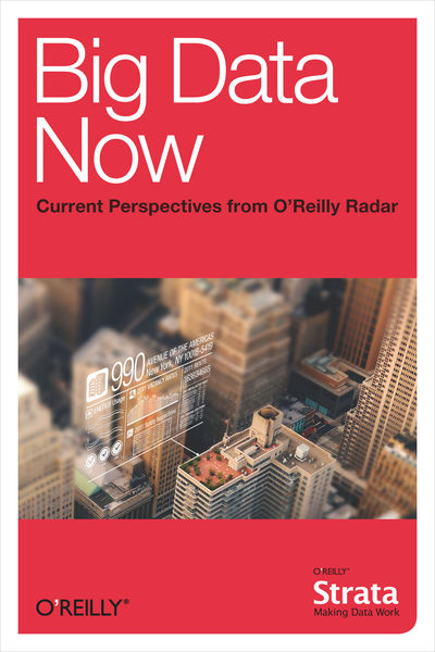 Big Data Now: Current Perspectives from O'Reilly R...