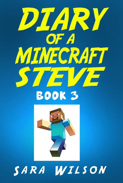 Diary of a Minecraft Steve (Book 3): The Amazing M...