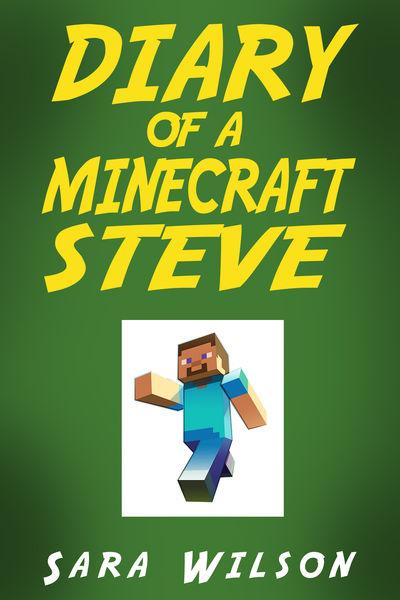 Diary of a Minecraft Steve: The Amazing Minecraft ...