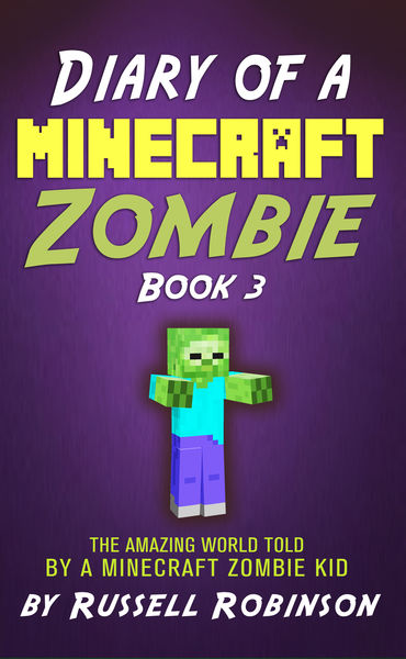 Diary of a Minecraft Zombie (Book 3): The Amazing ...