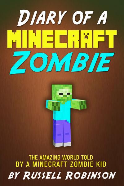 Diary of a Minecraft Zombie: The Amazing Minecraft...