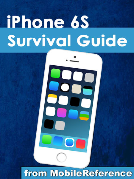 iPhone 6S Survival Guide: Step-by-Step User Guide ...