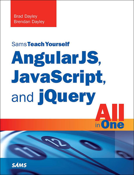 AngularJS, JavaScript, and jQuery All in One, Sams...