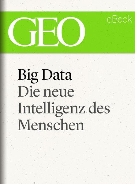 Big Data: Die neue Intelligenz des Menschen (GEO e...