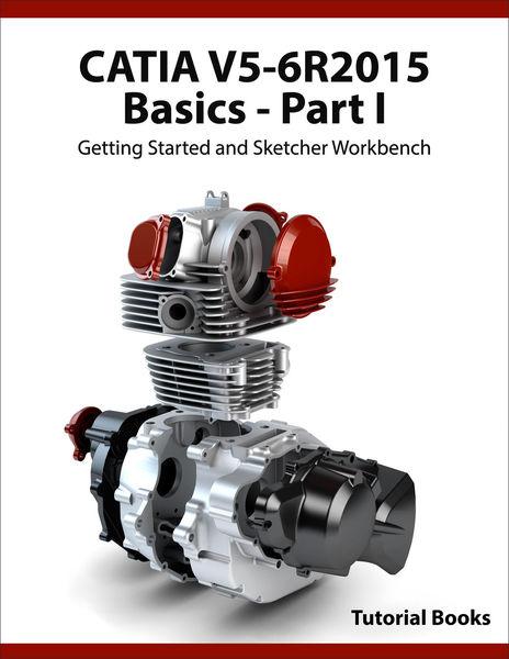 CATIA V5-6R2015 Basics - Part I : Getting Started ...