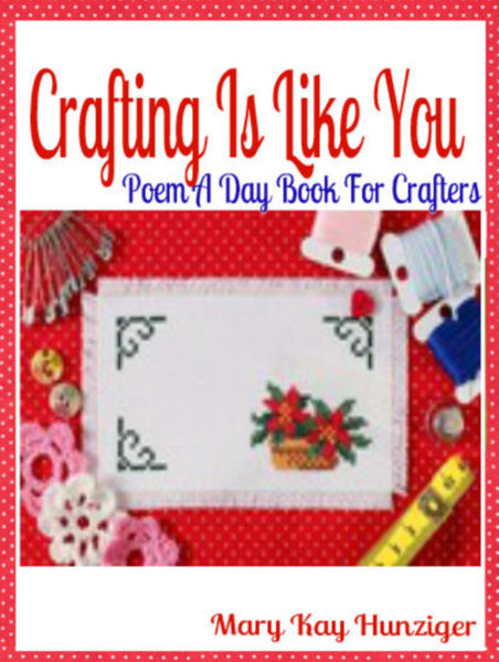 Crafting Is Like You: Poem A Day Book For Crafters...