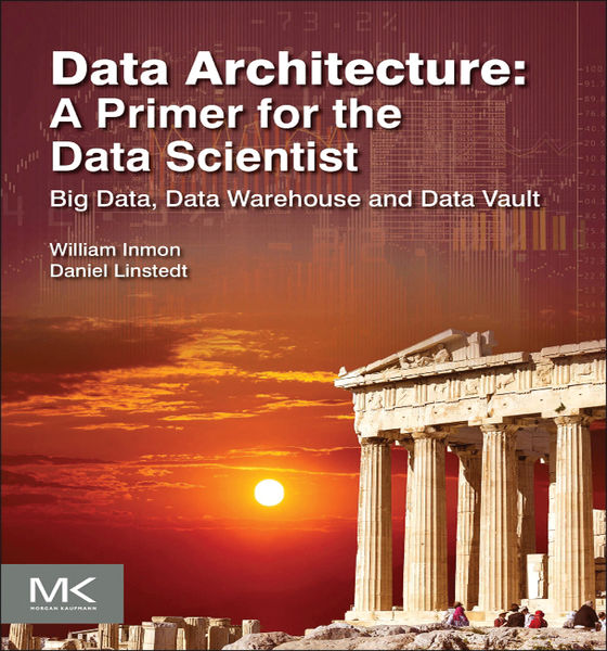 Data Architecture: A Primer for the Data Scientist...