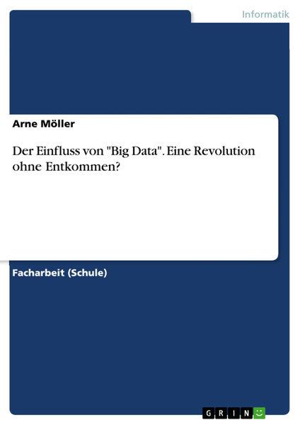 Der Einfluss von 'Big Data'. Eine Revolution ohne ...