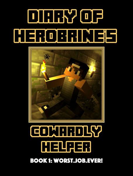 Diary of Herobrine's Cowardly Helper - Book 1: Wor...