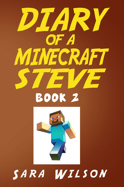 Diary of a Minecraft Steve (Book 2): The Amazing M...