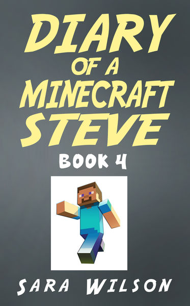 Diary of a Minecraft Steve (Book 4): The Amazing M...
