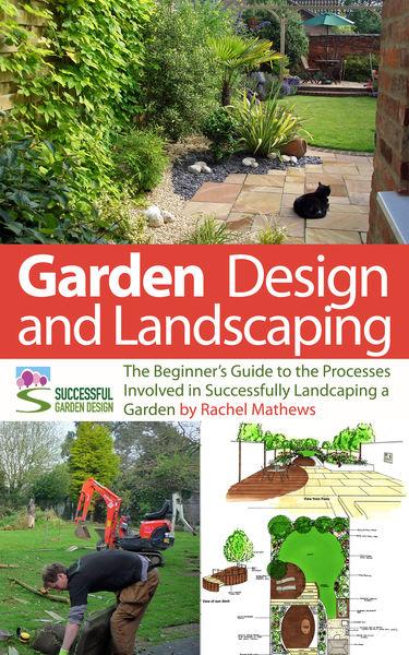 Garden Design and Landscaping - The Beginner's Gui...