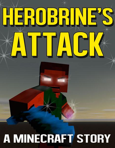 Herobrine's Attack: A Minecraft Story