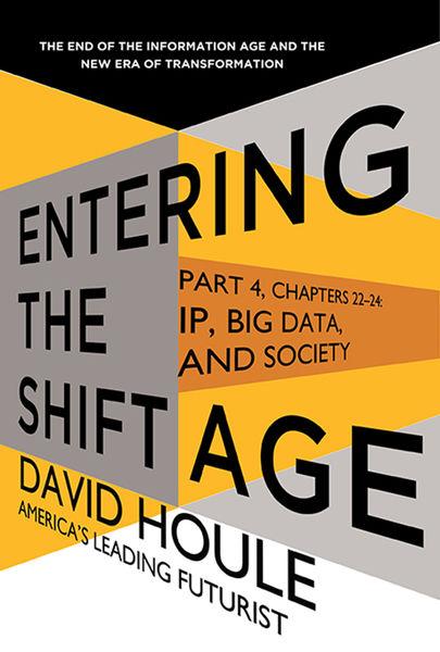 IP, Big Data, and Society (Entering the Shift Age,...