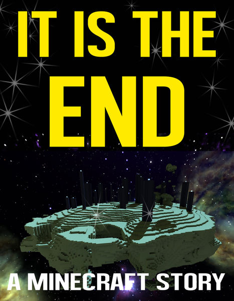 It Is The End: A Minecraft Story