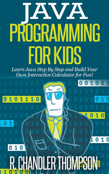 Java Programming for Kids: Learn Java Step By Step...
