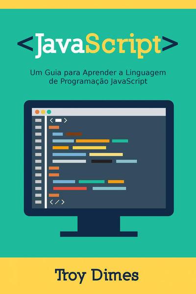 JavaScript: Um Guia para Aprender a Linguagem de P...