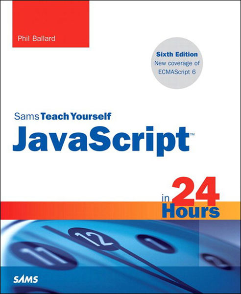 JavaScript in 24 Hours, Sams Teach Yourself, 6/e
