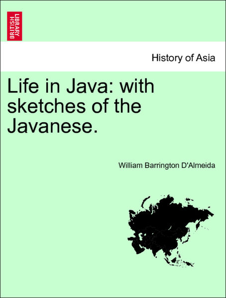 Life in Java: with sketches of the Javanese. Vol. ...