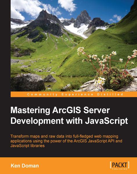 Mastering ArcGIS Server Development with JavaScrip...