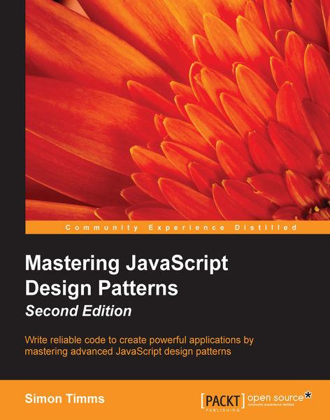 Mastering JavaScript Design Patterns - Second Edit...