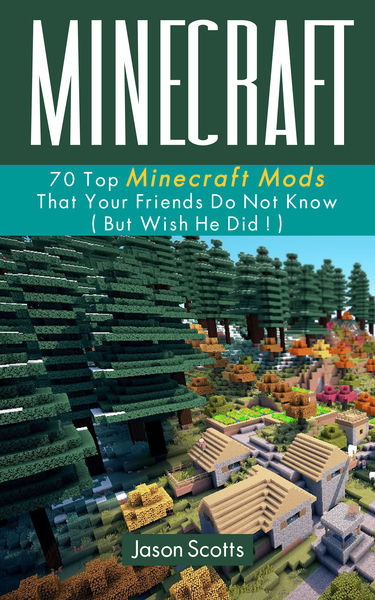 Minecraft: 70 Top Minecraft Mods That Your Friends...
