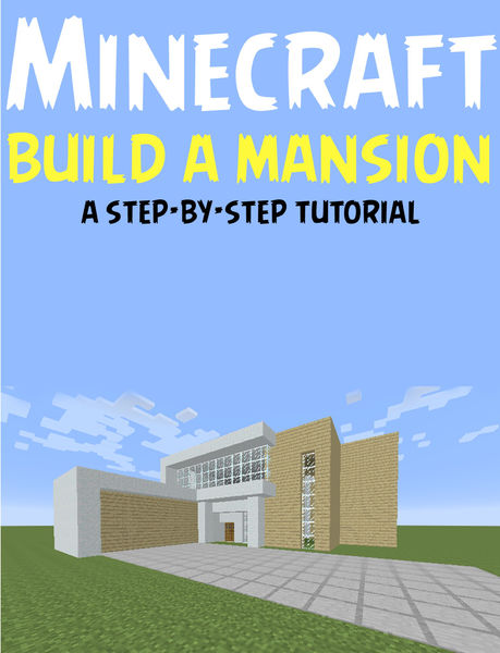 Minecraft: Build a Mansion (A Step-by-Step Tutoria...