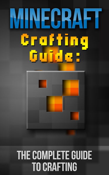Minecraft Crafting Guide: The Complete Guide To Cr...