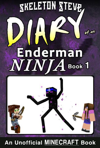 Minecraft: Diary of an Enderman Ninja - Book 1 - U...