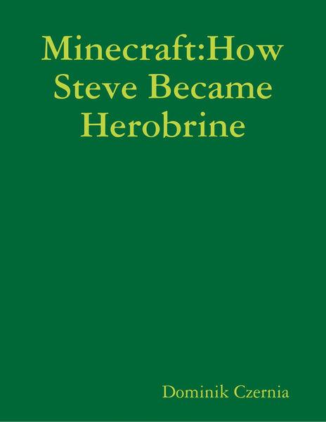 Minecraft: How Steve Became Herobrine