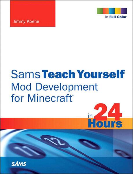 Minecraft Mod Development in 24 Hours, Sams Teach ...