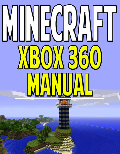 Minecraft Xbox 360 Manual (An Unofficial Minecraft...