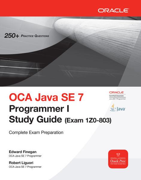 OCA Java SE 7 Programmer I Study Guide (Exam 1Z0-8...