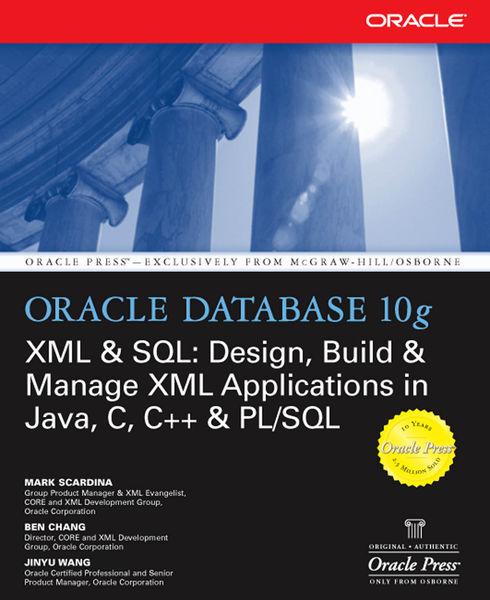 Oracle Database 10g XML & SQL: Design, Build, & Ma...