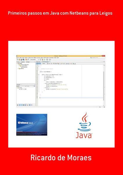 Primeiros Passos Em Java Com Netbeans Para Leigos