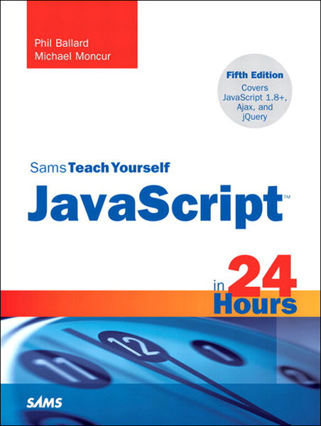 Sams Teach Yourself JavaScript in 24 Hours, 5/e