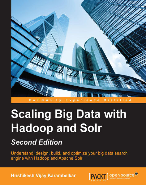 Scaling Big Data with Hadoop and Solr - Second Edi...