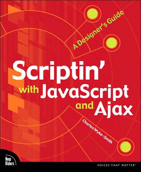 Scriptin' with JavaScript and Ajax: A Designer's G...