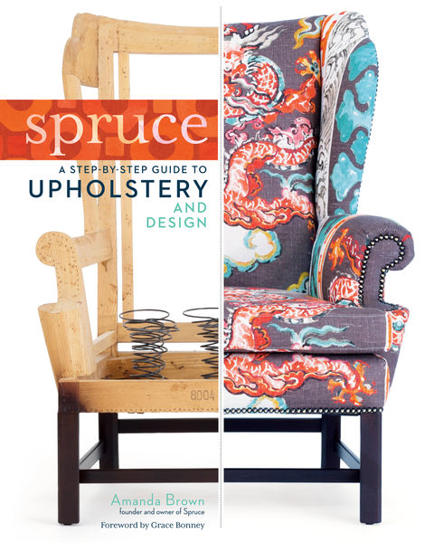 Spruce: A Step-by-Step Guide to Upholstery and Des...