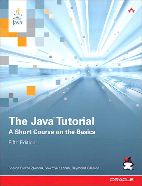 The Java Tutorial : A Short Course on the Basics, ...