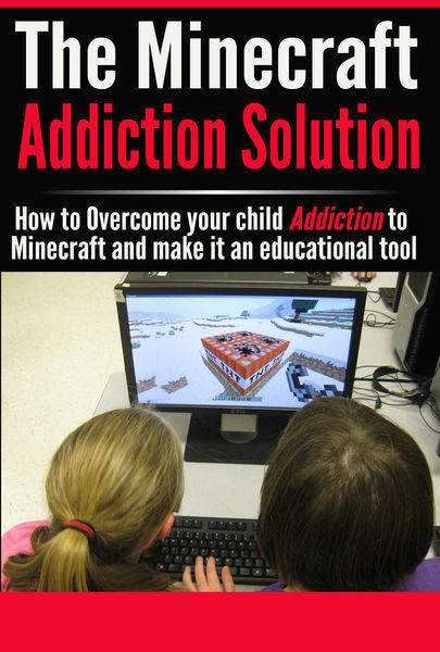 The Minecraft Addiction Solution