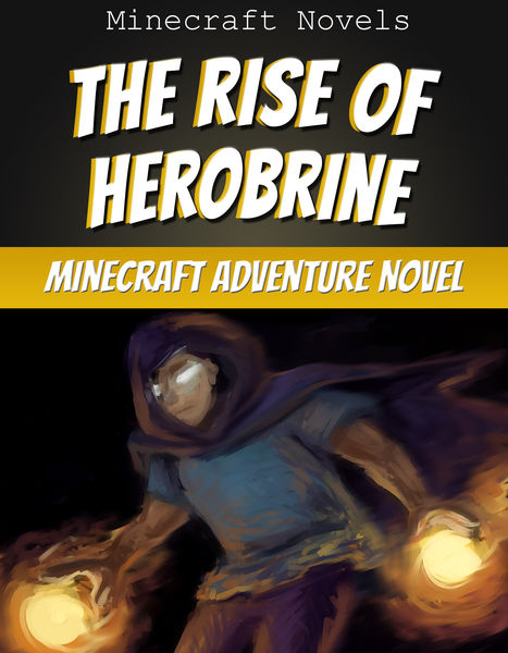 The Rise of Herobrine: An Unofficial Minecraft Adv...