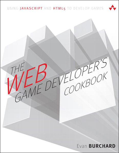 The Web Game Developer's Cookbook: Using JavaScrip...