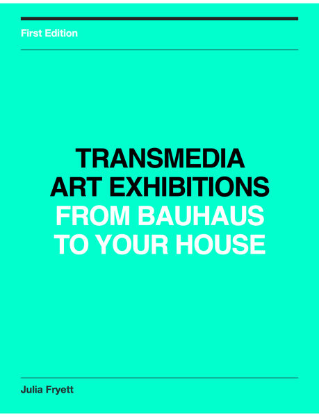 Transmedia Art Exhibitions, from Bauhaus to Your H...