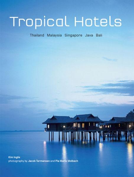 Tropical Hotels: Thailand Malaysia Singapore Java ...