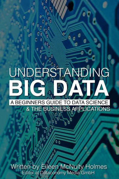 Understanding Big Data: A Beginners Guide to Data ...