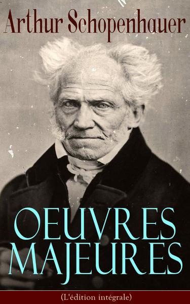 Arthur Schopenhauer: Oeuvres Majeures (L'édition i...