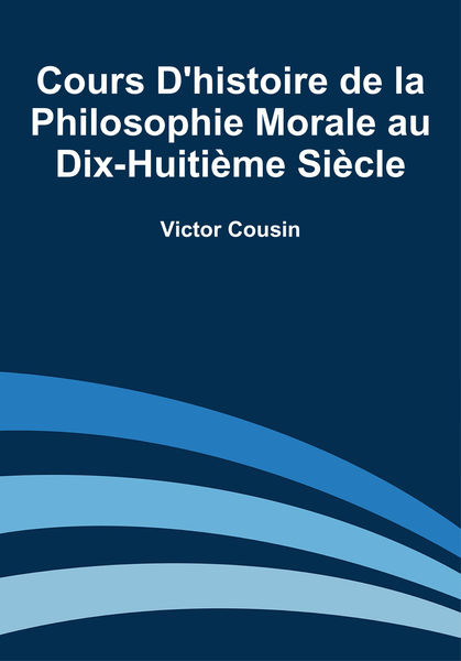 Cours d'histoire de la philosophie morale au dix-h...