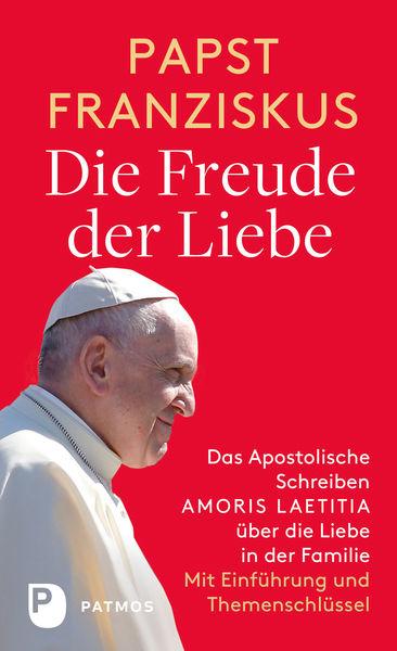 Die Freude der Liebe: Das Apostolische Schreiben A...