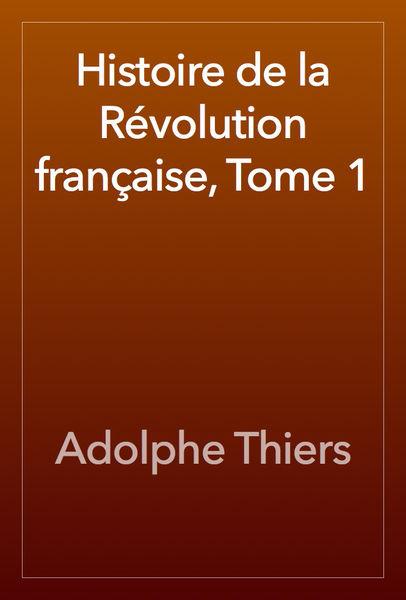 Histoire de la Révolution française, Tome 1